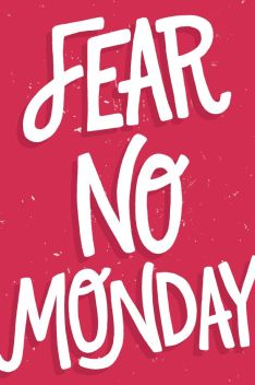 fear no monday